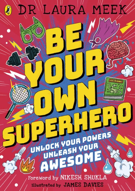 Be Your Own Superhero : Unlock Your Powers. Unleash Your Awesome.-9780241417416