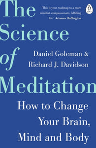 The Science of Meditation : How to Change Your Brain, Mind and Body-9780241975695