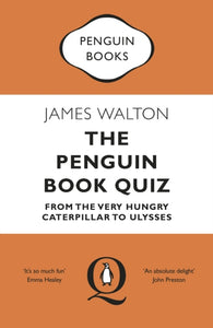 The Penguin Book Quiz : From The Very Hungry Caterpillar to Ulysses-9780241986035