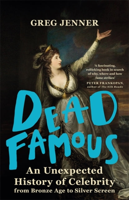 Dead Famous : An Unexpected History of Celebrity from Bronze Age to Silver Screen-9780297869801