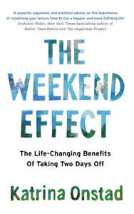 The Weekend Effect : The Life-Changing Benefits of Taking Two Days Off-9780349411200