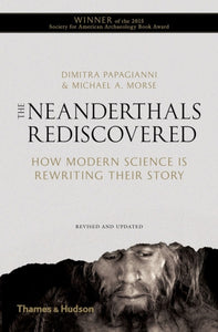 The Neanderthals Rediscovered : How Modern Science is Rewriting Their Story-9780500292044