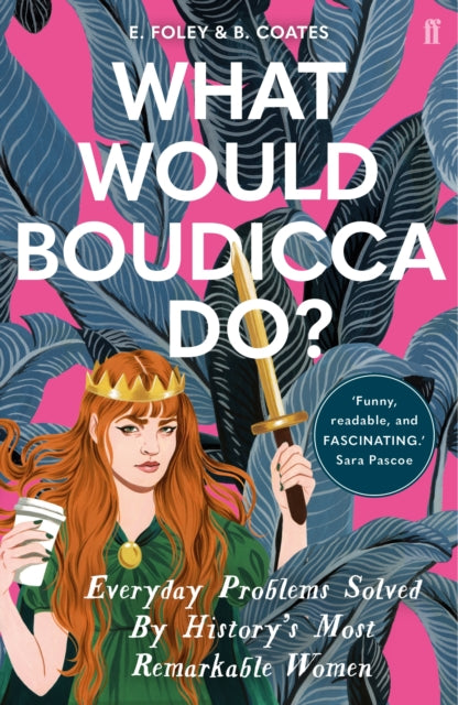 What Would Boudicca Do? : Everyday Problems Solved by History's Most Remarkable Women-9780571340491