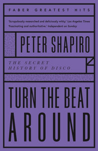 Turn the Beat Around : The Secret History of Disco-9780571359820