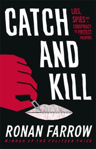 Catch and Kill : Lies, Spies and a Conspiracy to Protect Predators-9780708899274