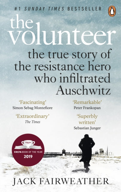 The Volunteer : The True Story of the Resistance Hero who Infiltrated Auschwitz-9780753545188