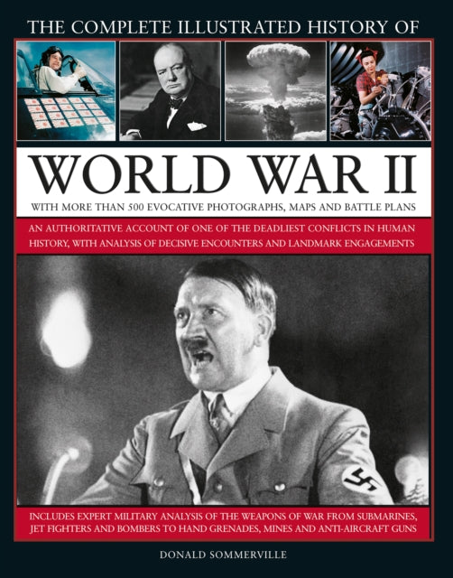 World War II, Complete Illustrated History of : An authoritative account of the deadliest conflict in human history, with details of decisive encounters and landmark engagements.-9780754834823