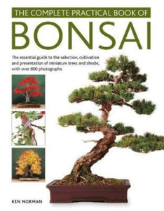 Bonsai, Complete Practical Book of : The essential guide to the selection, cultivation and presentation of miniature trees and shrubs, with over 800 photographs-9780754834854