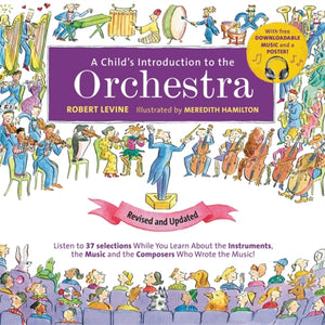 A Child's Introduction to the Orchestra (Revised and Updated) : Listen to 37 Selections While You Learn About the Instruments, the Music, and the Composers Who Wrote the Music!-9780762495474