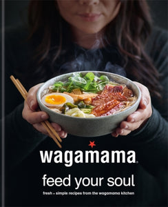 wagamama Feed Your Soul : Fresh + nourishing recipes From the wagamama kitchen-9780857837035