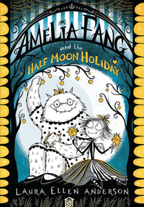 Amelia Fang and the Half-Moon Holiday-9781405292092