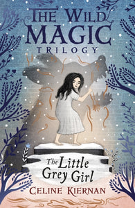 The Little Grey Girl (The Wild Magic Trilogy, Book Two)-9781406373929