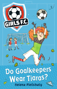 Girls FC 1: Do Goalkeepers Wear Tiaras?-9781406383324
