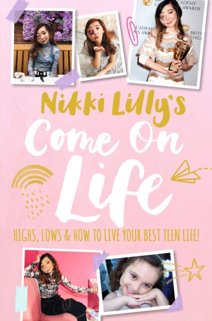 Nikki Lilly's Come on Life: Highs, Lows and How to Live Your Best Teen Life-9781406392821