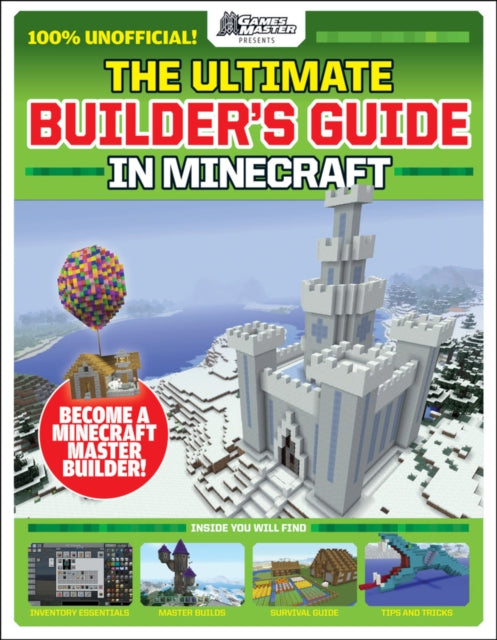 The Ultimate Builder's Guide in Minecraft (GamesMaster Presents)-9781407199610