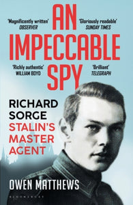 An Impeccable Spy : Richard Sorge, Stalin's Master Agent-9781408857816