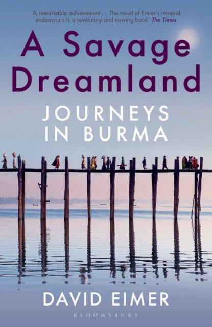 A Savage Dreamland : Journeys in Burma-9781408883815