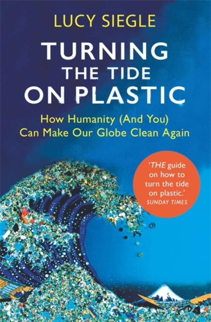 Turning the Tide on Plastic : How Humanity (And You) Can Make Our Globe Clean Again-9781409182993