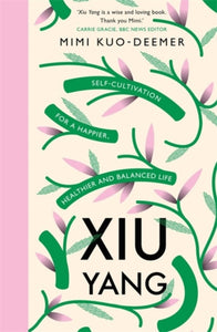 Xiu Yang : Self-cultivation for a healthier, happier and balanced life-9781409183976