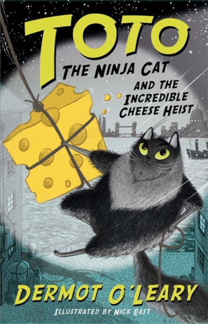 Toto the Ninja Cat and the Incredible Cheese Heist : Book 2-9781444939477