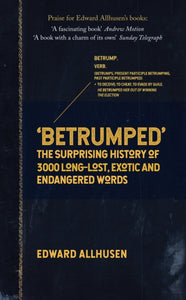 Betrumped : The Surprising History of 3000 Long-Lost, Exotic and Endangered Words-9781445699080