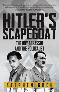 Hitler's Scapegoat : The Boy Assassin and the Holocaust-9781445699103