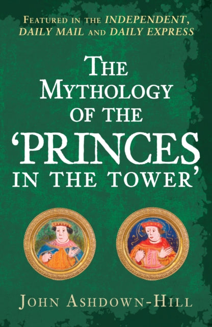 The Mythology of the 'Princes in the Tower'-9781445699134