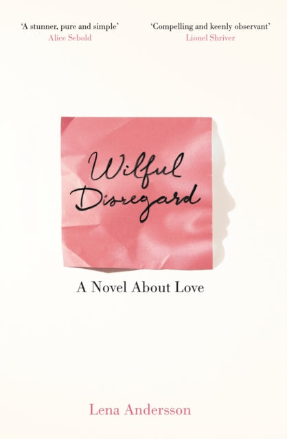 Wilful Disregard : A Novel About Love-9781447268932