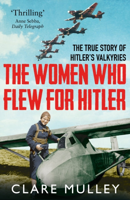 The Women Who Flew for Hitler : The True Story of Hitler's Valkyries-9781447274230