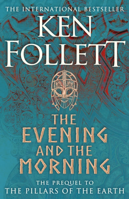 The Evening and the Morning : The Prequel to The Pillars of the Earth, A Kingsbridge Novel-9781447278788