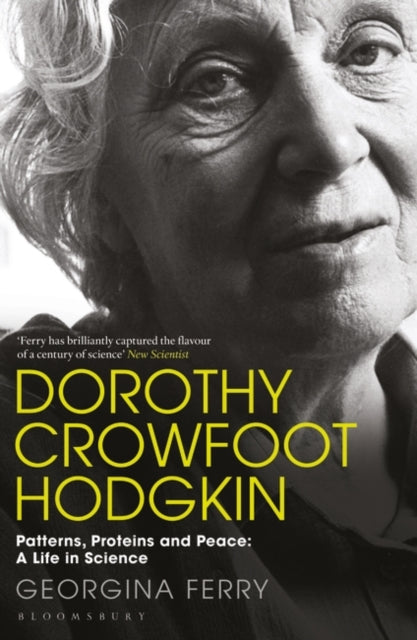 Dorothy Crowfoot Hodgkin : Patterns, Proteins and Peace: A Life in Science-9781448217601