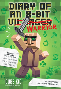 Diary of an 8-Bit Warrior (Book 1 8-Bit Warrior series) : An Unofficial Minecraft Adventure-9781449480059