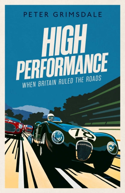 High Performance: When Britain Ruled the Roads-9781471168451