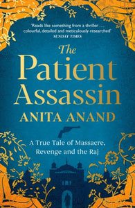 The Patient Assassin : A True Tale of Massacre, Revenge and the Raj-9781471174247