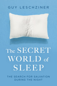 The Secret World of Sleep : Journeys Through the Nocturnal Mind-9781471176388