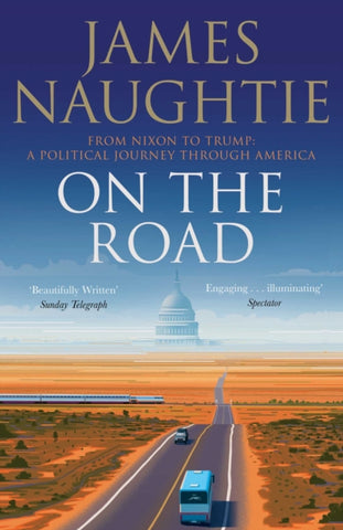 On the Road : Adventures from Nixon to Trump-9781471177415