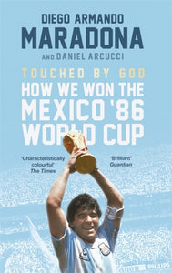 Touched By God : How We Won the Mexico '86 World Cup-9781472125057