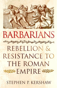 Barbarians : Rebellion and Resistance to the Roman Empire-9781472142108