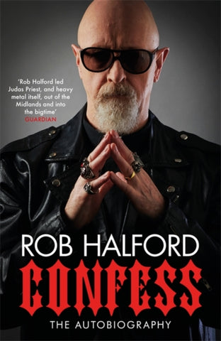Confess : 'Rob Halford led Judas Priest, and heavy metal itself, out of the Midlands and into the bigtime' The Guardian-9781472269300