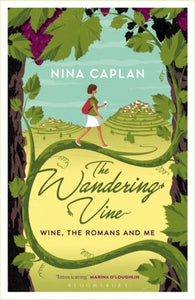 The Wandering Vine : Wine, the Romans and Me-9781472938459