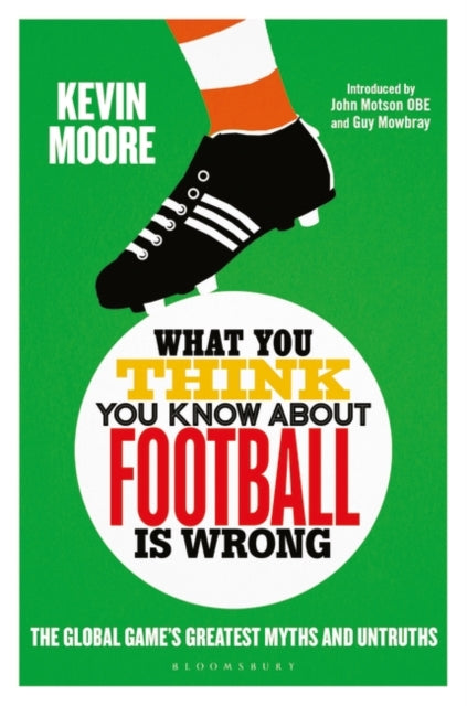 What You Think You Know About Football is Wrong : The Global Game's Greatest Myths and Untruths-9781472955661