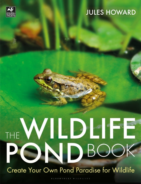 The Wildlife Pond Book : Create Your Own Pond Paradise for Wildlife-9781472958327