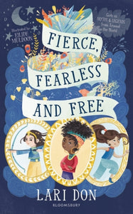 Fierce, Fearless and Free : Girls in myths and legends from around the world-9781472967138