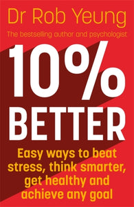 10% Better : Easy ways to beat stress, think smarter, get healthy and achieve any goal-9781473634220