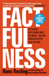 Factfulness : Ten Reasons We're Wrong About The World - And Why Things Are Better Than You Think-9781473637498