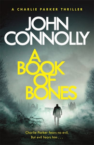 A Book of Bones : A Charlie Parker Thriller: 17.  From the No. 1 Bestselling Author of THE WOMAN IN THE WOODS-9781473641990