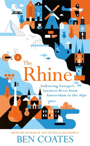 The Rhine : Following Europe's Greatest River from Amsterdam to the Alps-9781473665095