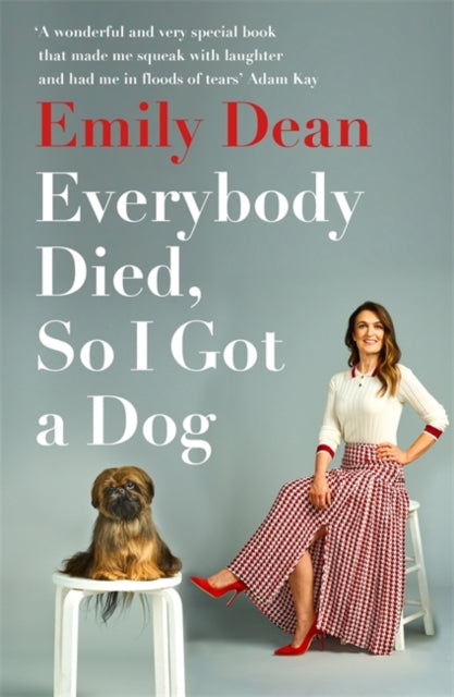 Everybody Died, So I Got a Dog : 'Will make you laugh, cry and stroke your dog (or any dog)' -Sarah Millican-9781473671386