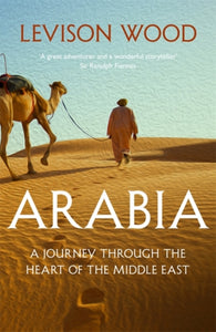 Arabia : A Journey Through The Heart of the Middle East-9781473676305