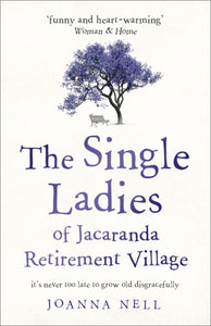 The Single Ladies of Jacaranda Retirement Village : an uplifting tale of love and friendship-9781473685864